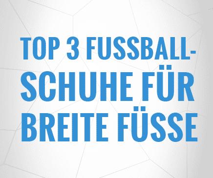 günstigen preis genießen gut aus x beste Auswahl von 2019 Fussballschuhe für breite Füße - Top 3 - Deine Fussballwelt