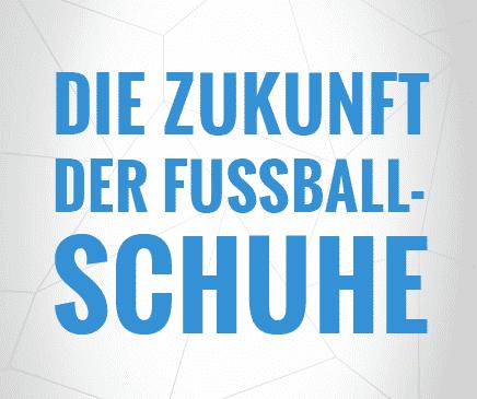 Die Zukunft der Fussballschuhe